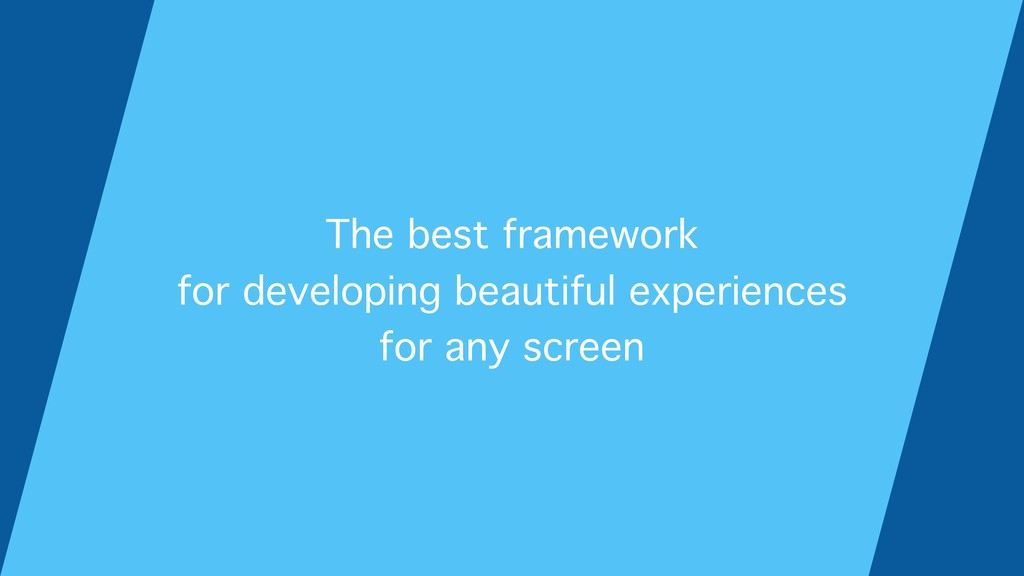 The best framework for developing beautiful exp...