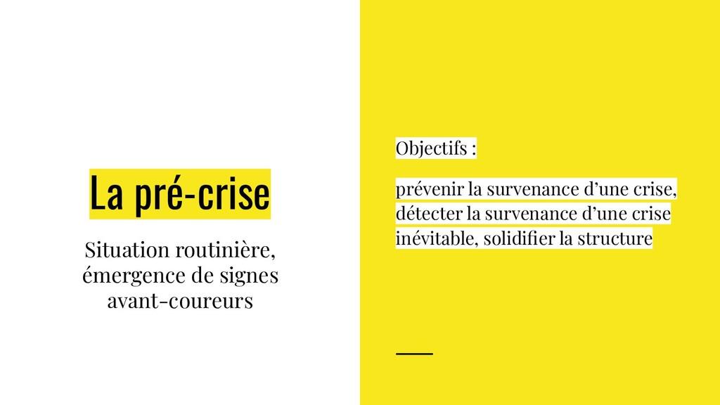 La pré-crise Situation routinière, émergence de...