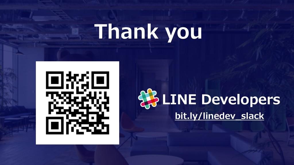 Thank you LINE Developers bit.ly/linedev_slack