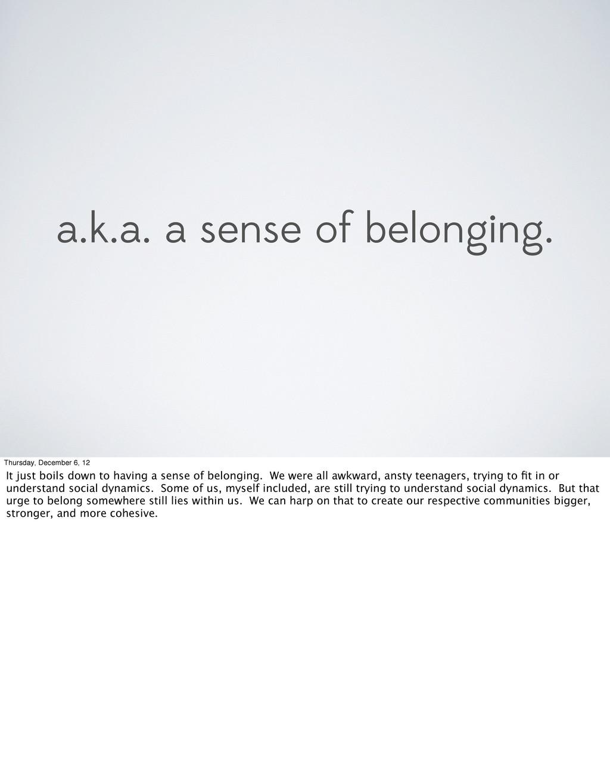 a.k.a. a sense of belonging. Thursday, December...