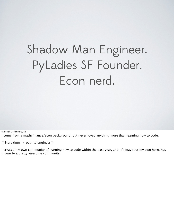Shadow Man Engineer. PyLadies SF Founder. Econ ...
