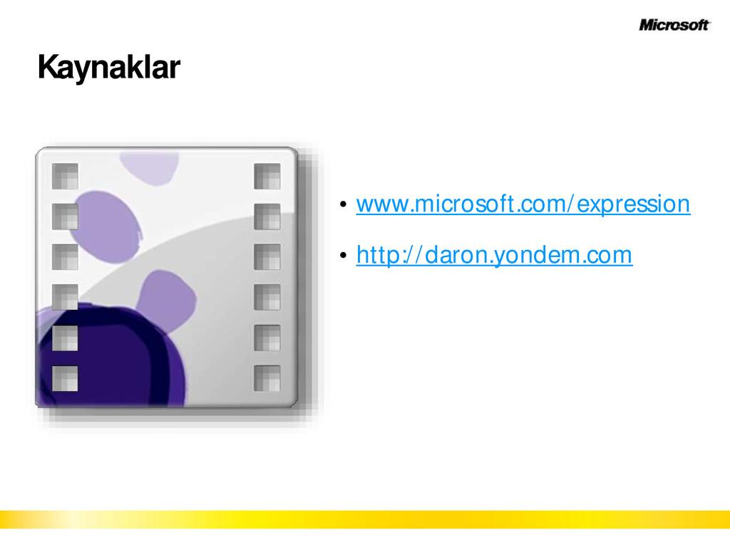Kaynaklar www.microsoft.com/expression http://d...