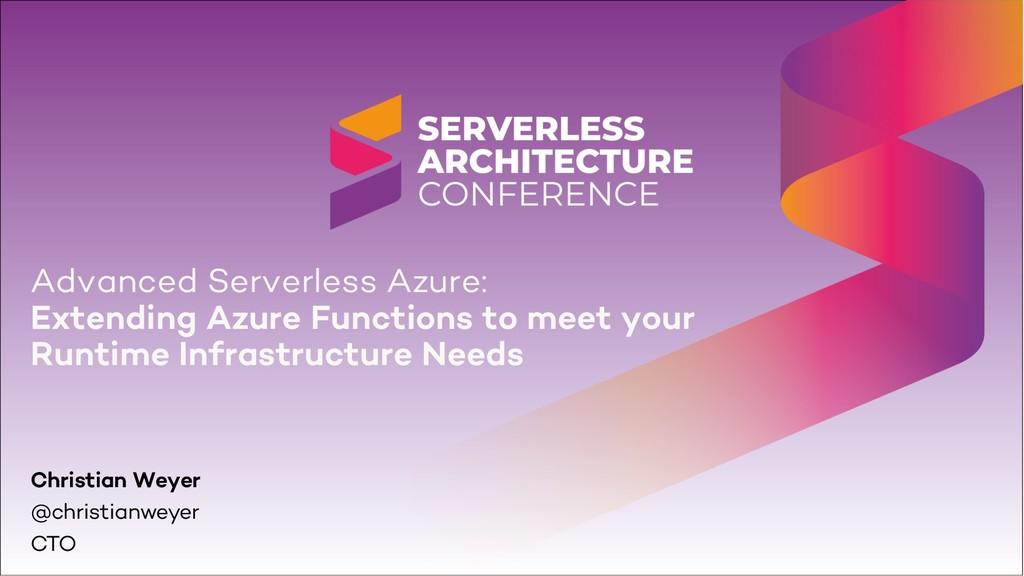 Advanced Serverless Azure: Extending Azure Func...