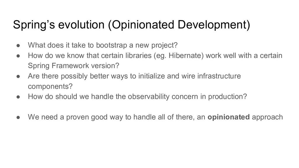 Spring's evolution (Opinionated Development) ● ...