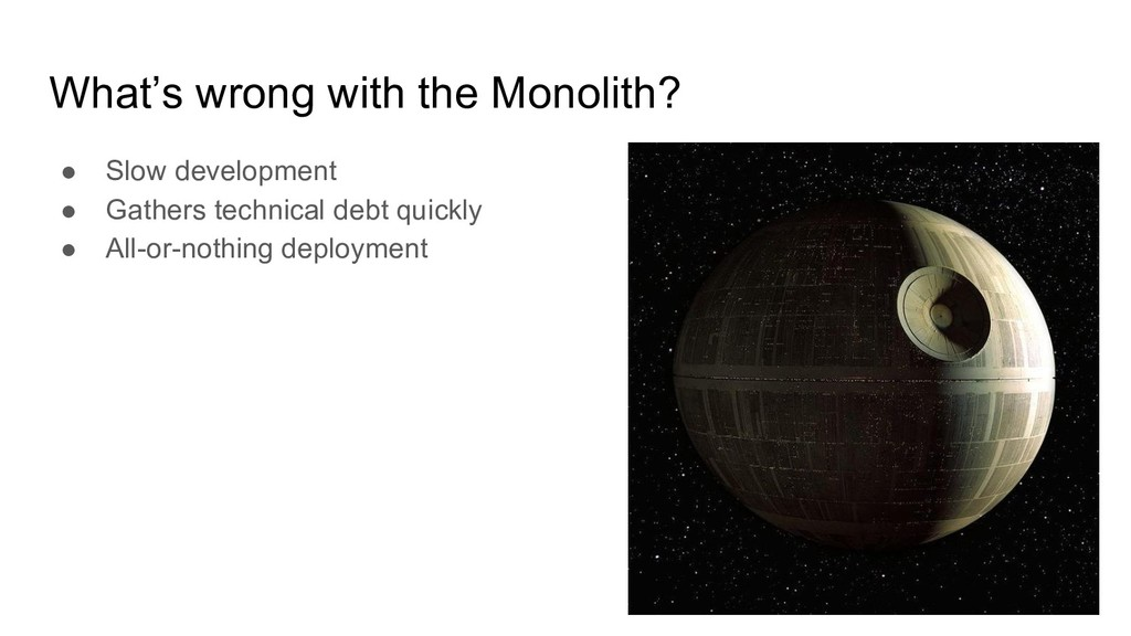 What's wrong with the Monolith? ● Slow developm...