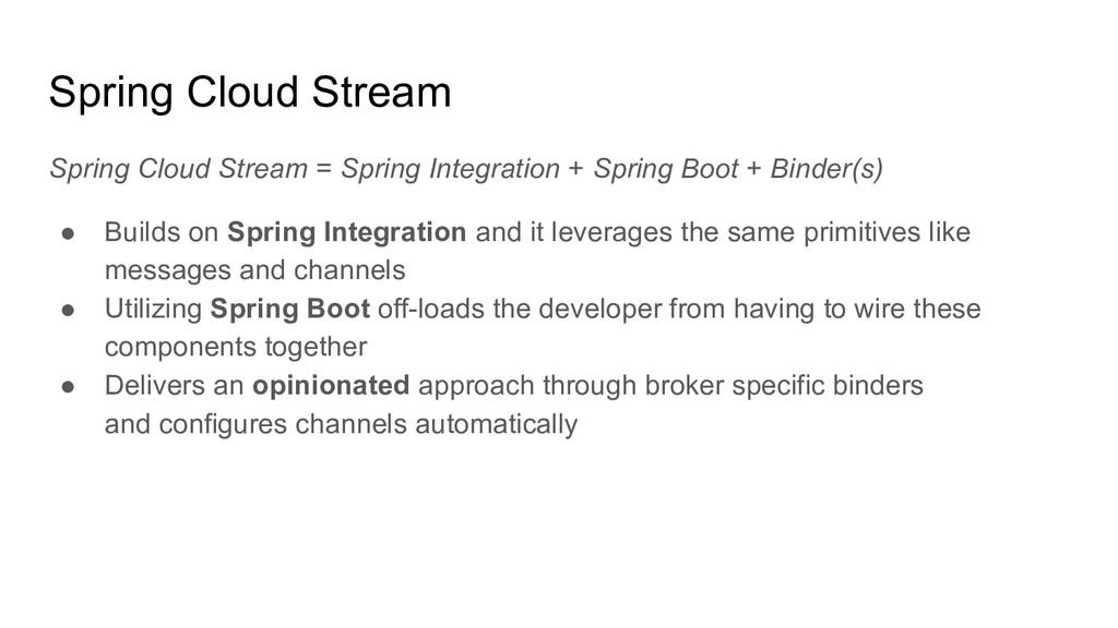 Spring Cloud Stream Spring Cloud Stream = Sprin...