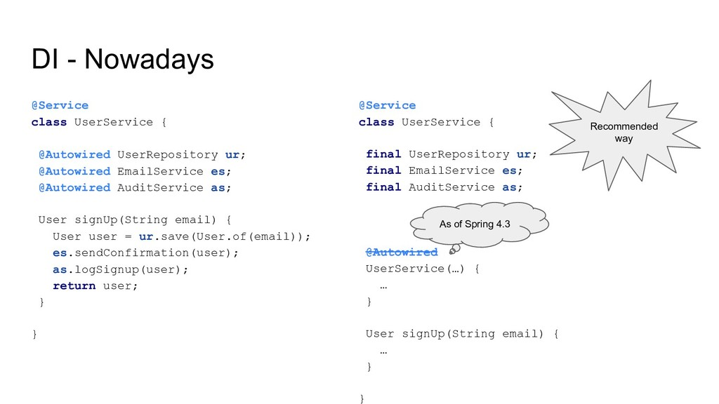 DI - Nowadays @Service class UserService { @Aut...