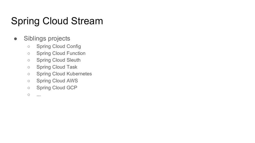 Spring Cloud Stream ● Siblings projects ○ Sprin...