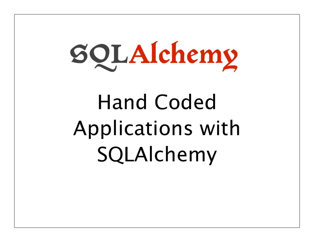 Hand Coded Applications with SQLAlchemy