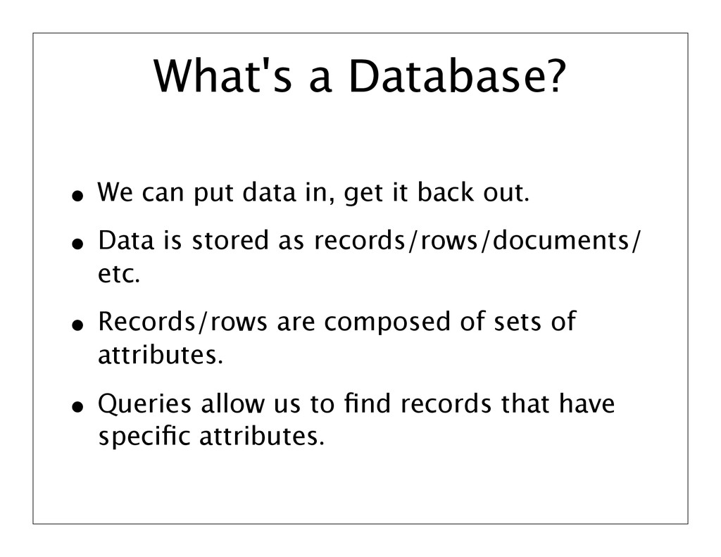 What's a Database? • We can put data in, get it...