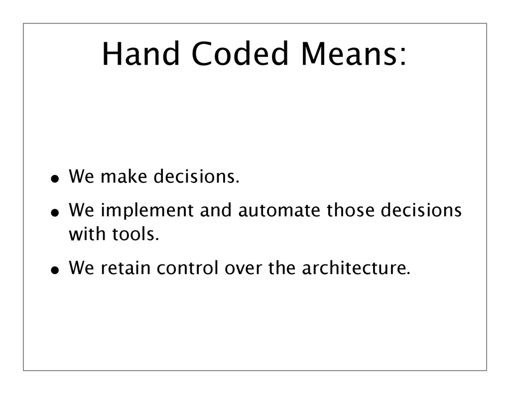 Hand Coded Means: • We make decisions. • We imp...