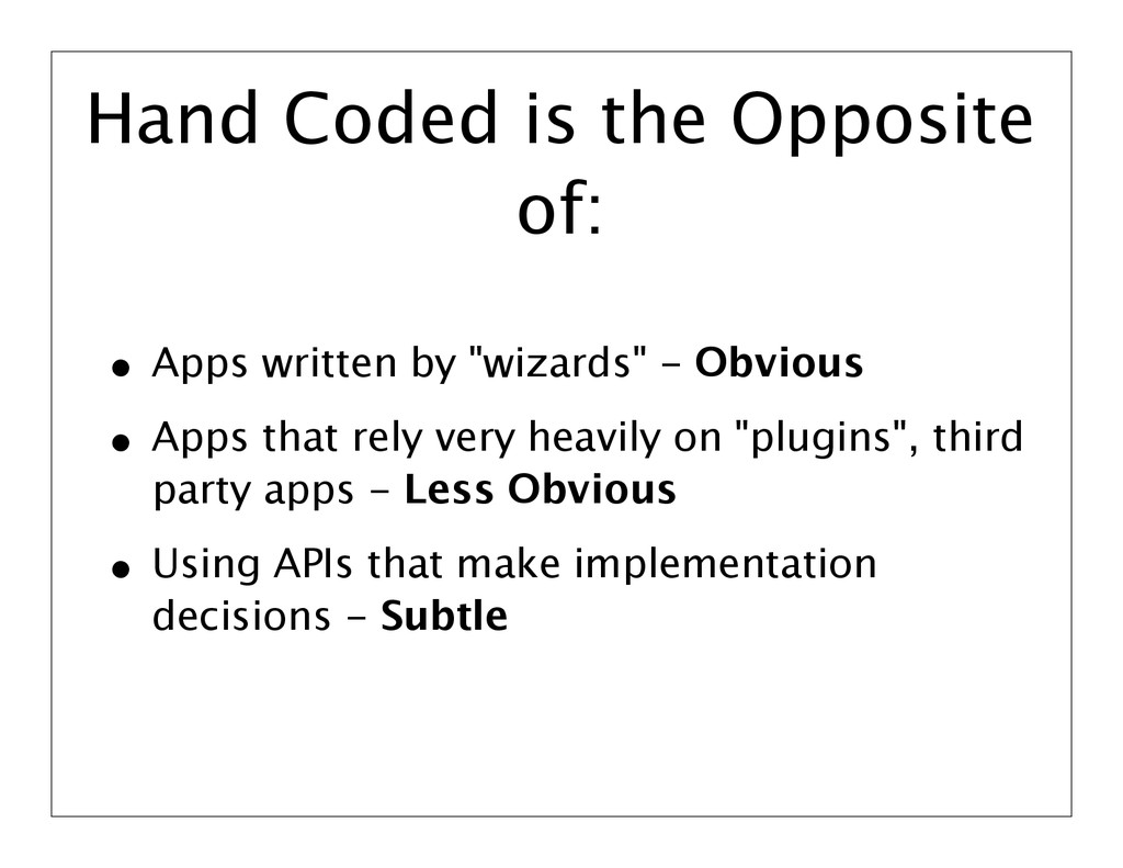 Hand Coded is the Opposite of: • Apps written b...