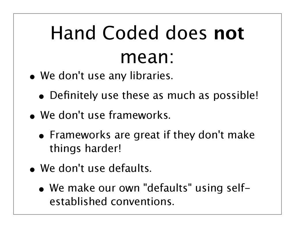 Hand Coded does not mean: • We don't use any li...