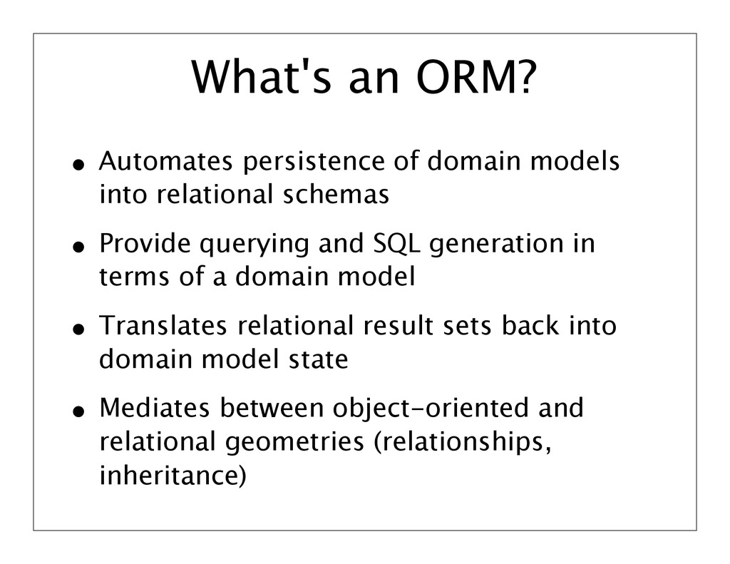 What's an ORM? • Automates persistence of domai...