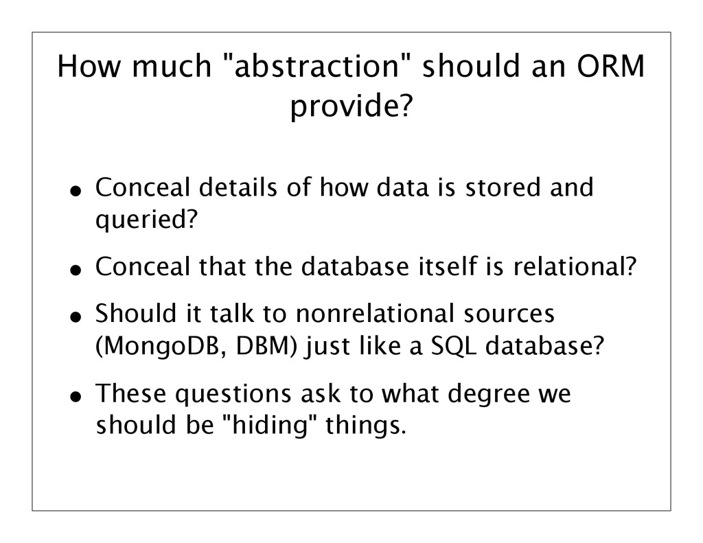 """How much """"abstraction"""" should an ORM provide? •..."""