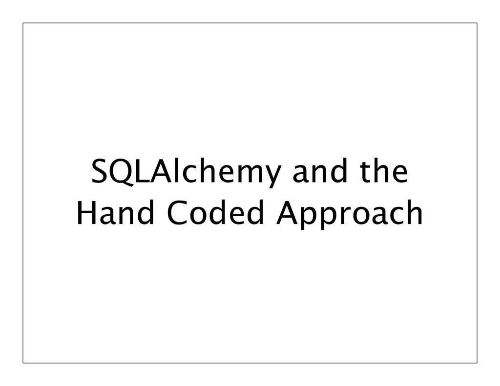 SQLAlchemy and the Hand Coded Approach