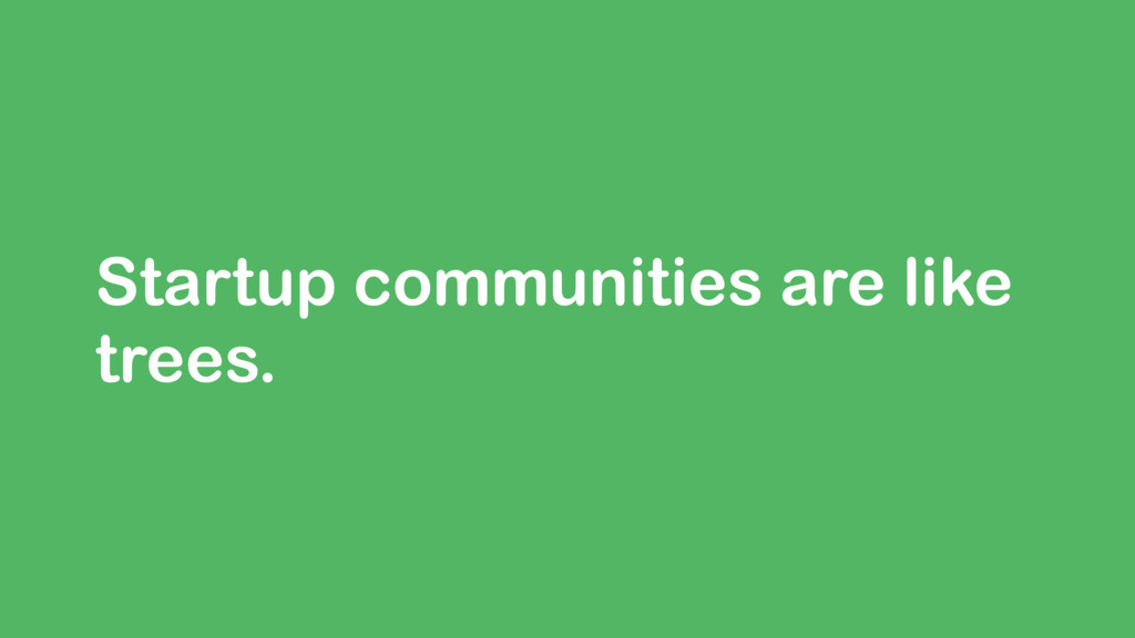 Startup communities are like trees.