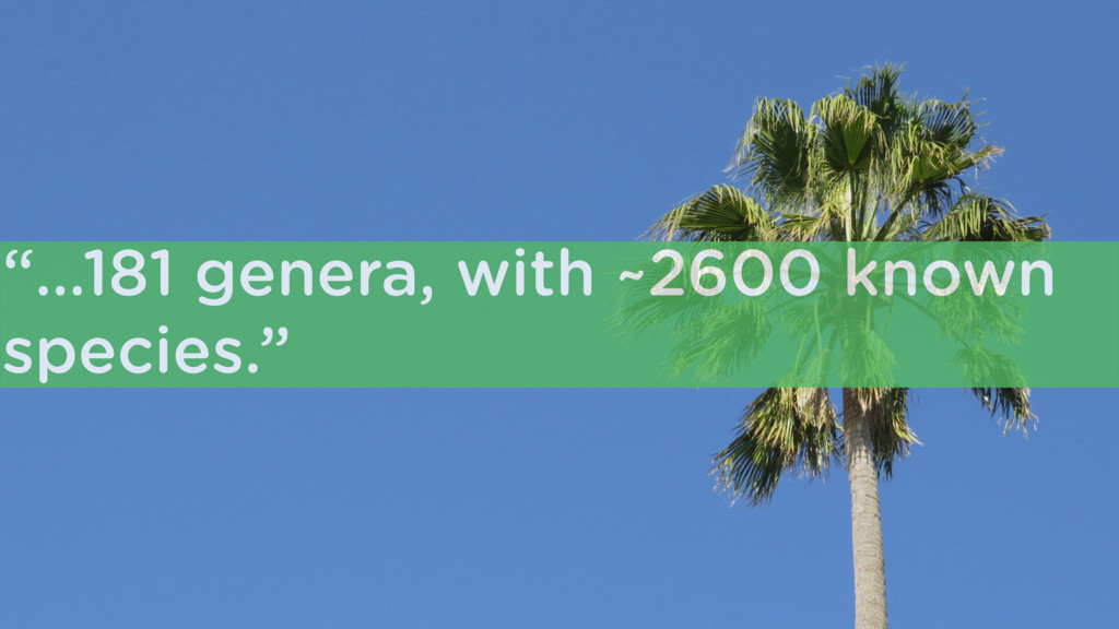 """…181 genera, with ~2600 known species."""