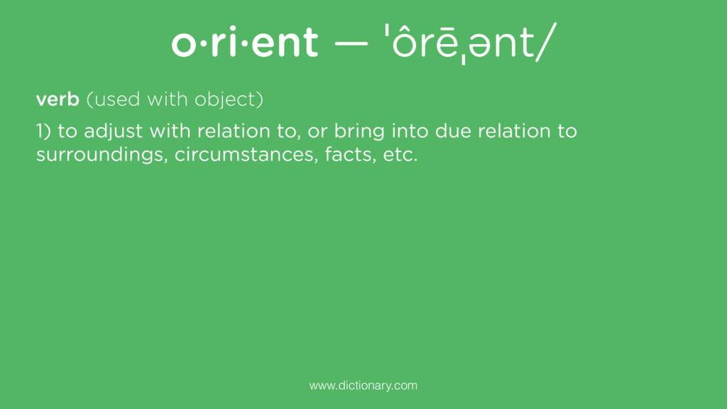 o·ri·ent — ˈôrēˌənt/ verb (used with object) ww...