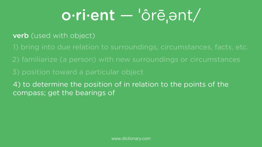 o·ri·ent — ˈôrēˌənt/ www.dictionary.com 4) to d...