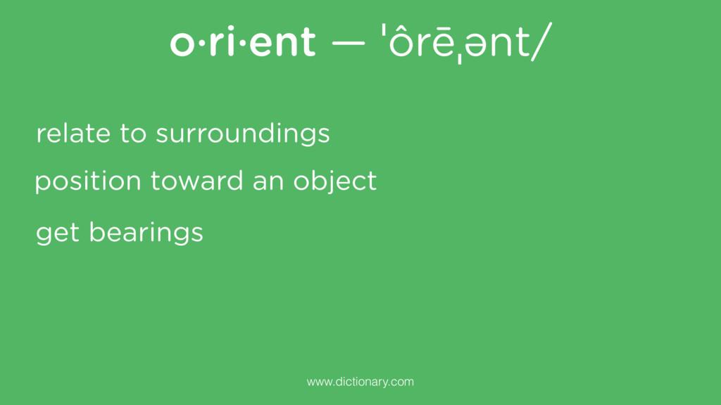 o·ri·ent — ˈôrēˌənt/ www.dictionary.com get bea...