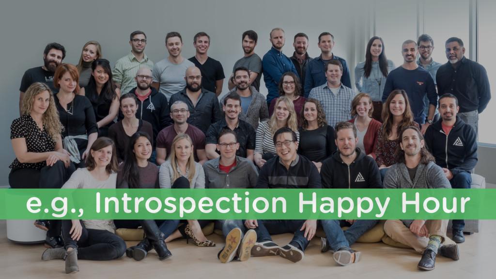 e.g., Introspection Happy Hour