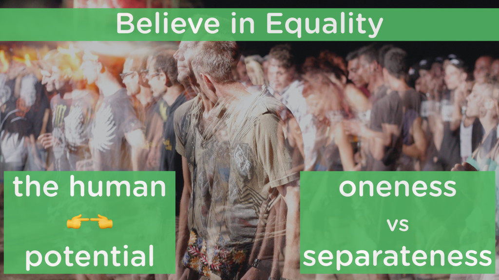 Believe in Equality oneness vs separateness the...