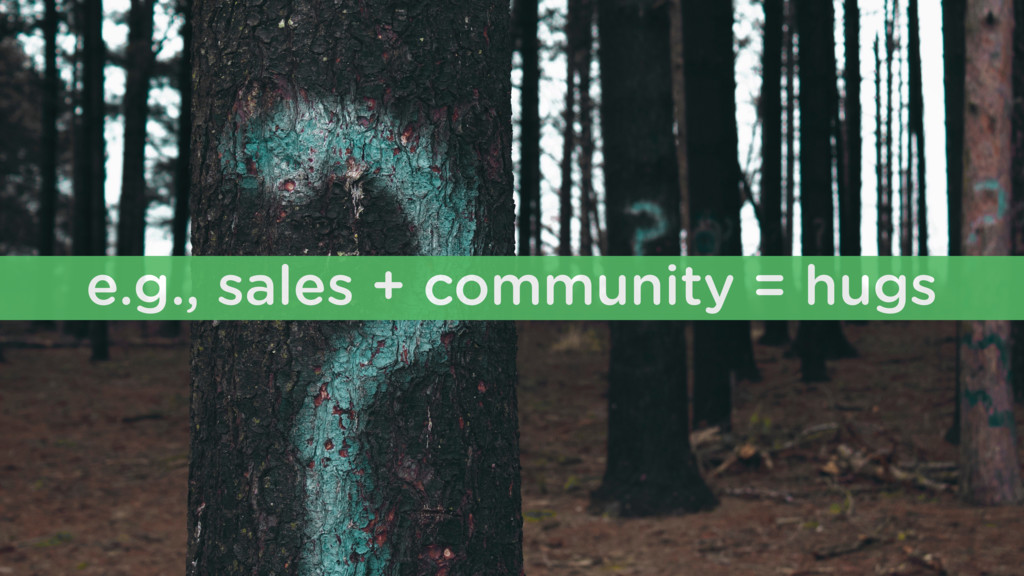 e.g., sales + community = hugs