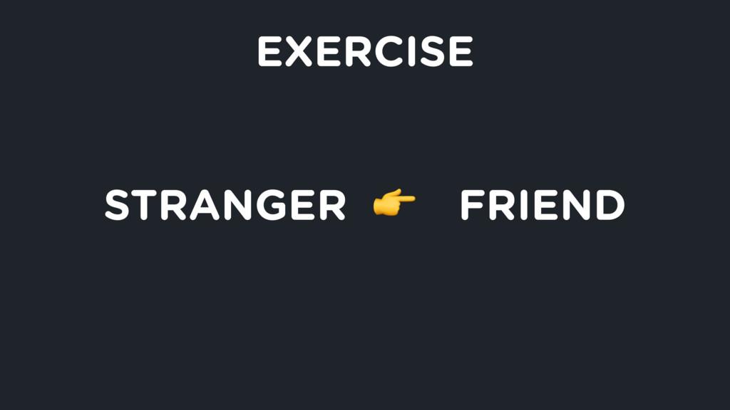 STRANGER  FRIEND EXERCISE