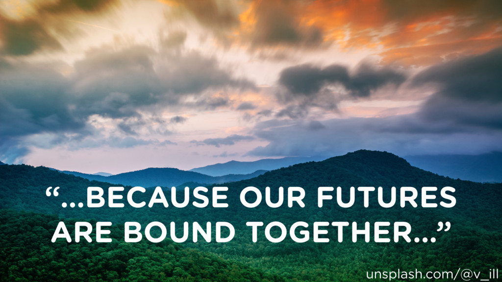 """""""…BECAUSE OUR FUTURES ARE BOUND TOGETHER…"""" unsp..."""