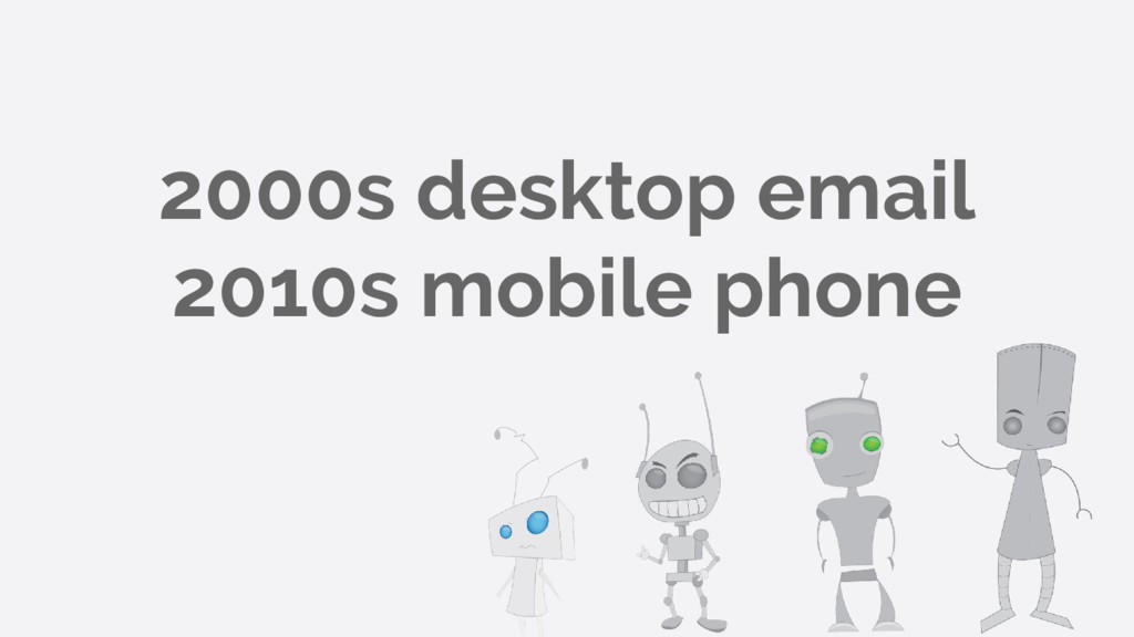 2000s desktop email 2010s mobile phone