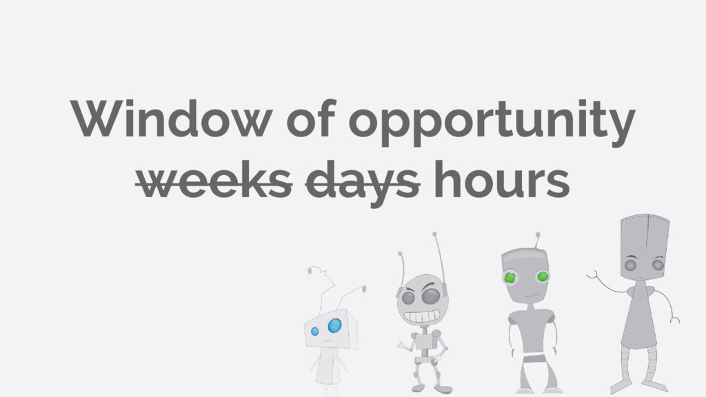 Window of opportunity weeks days hours