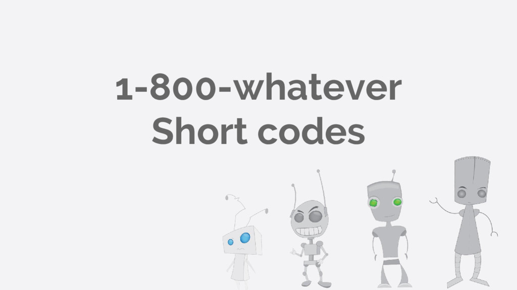 1-800-whatever Short codes