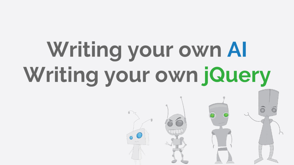 Writing your own AI Writing your own jQuery