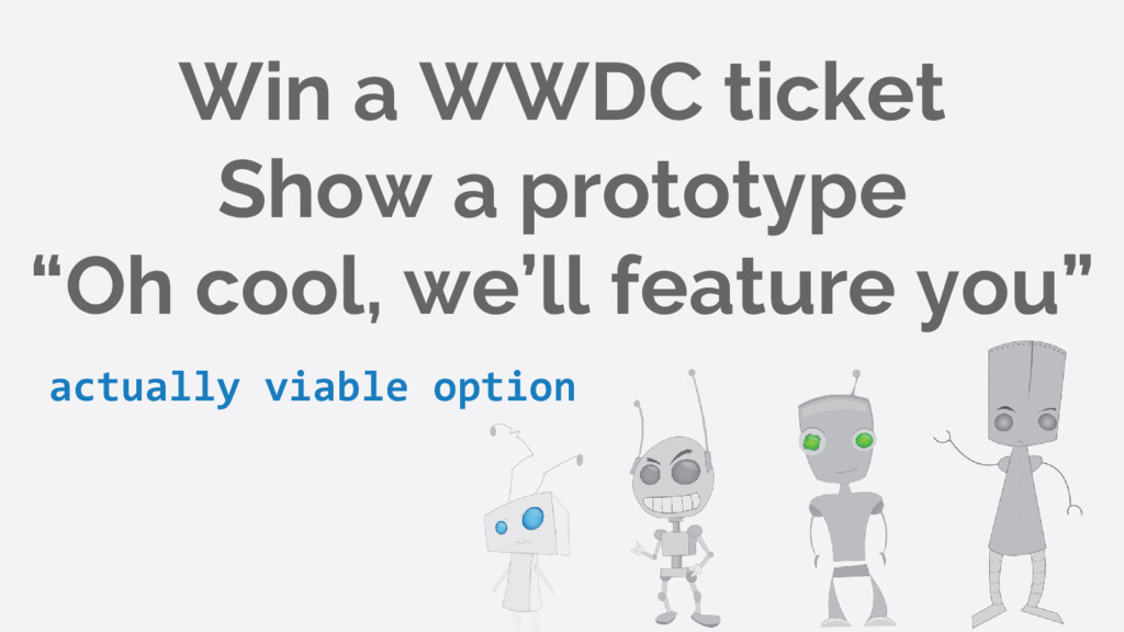 "Win a WWDC ticket Show a prototype ""Oh cool, we..."