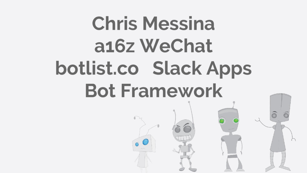 Chris Messina a16z WeChat botlist.co Slack Apps...