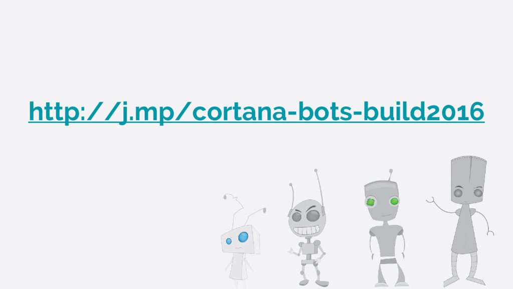 http://j.mp/cortana-bots-build2016