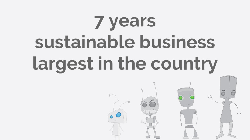 7 years sustainable business largest in the cou...