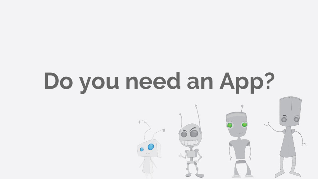 Do you need an App?