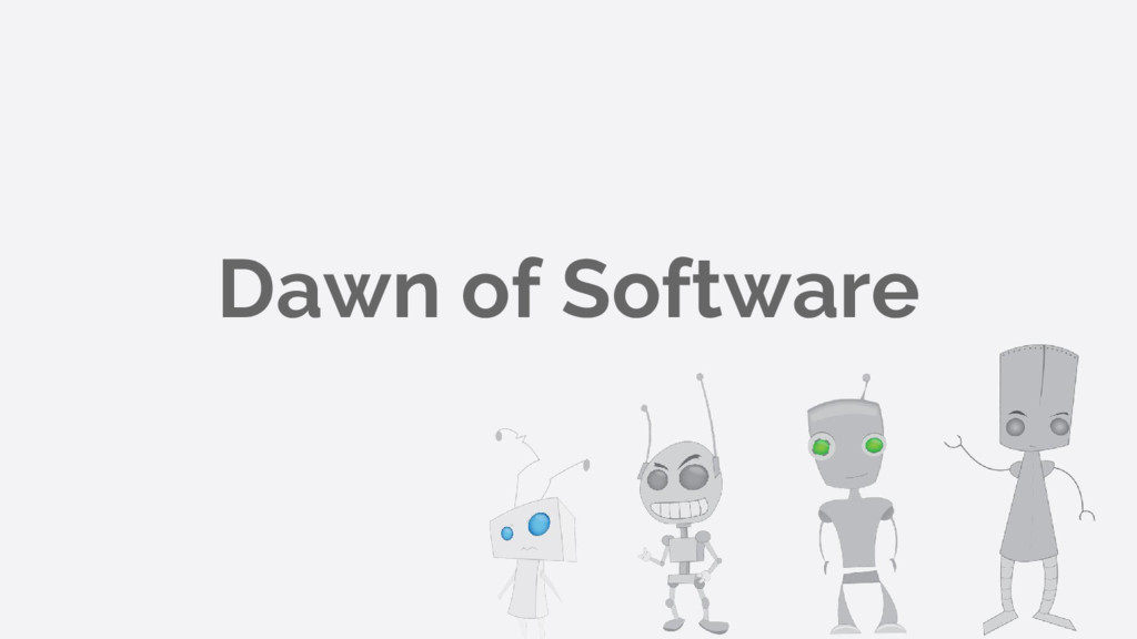 Dawn of Software