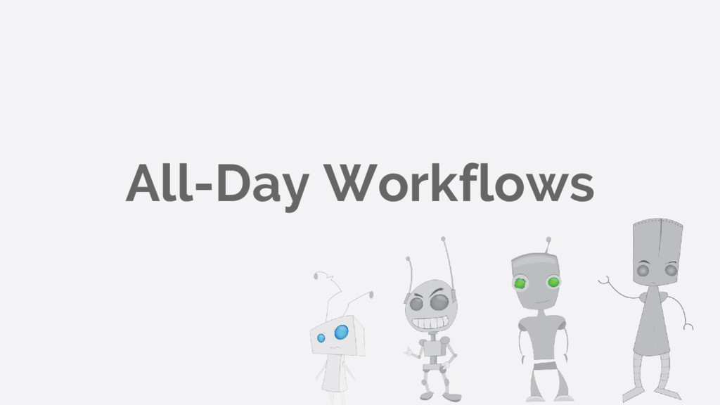 All-Day Workflows