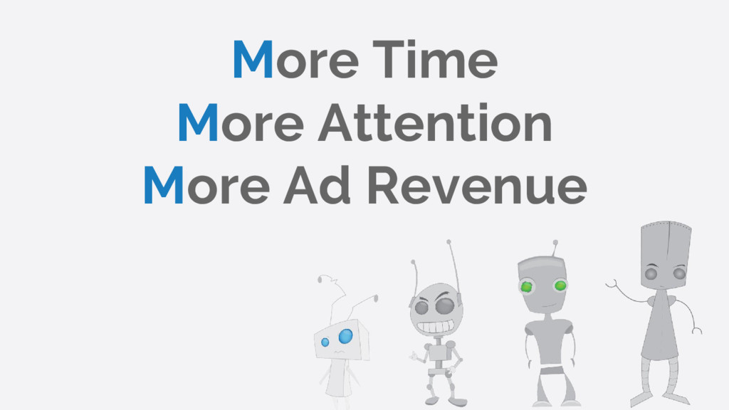 More Time More Attention More Ad Revenue
