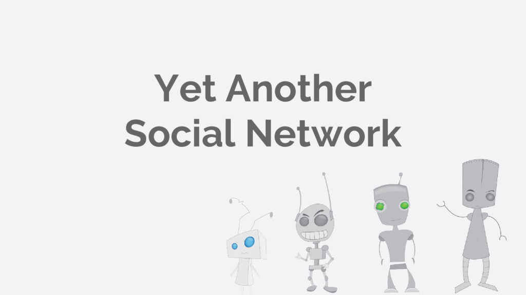 Yet Another Social Network