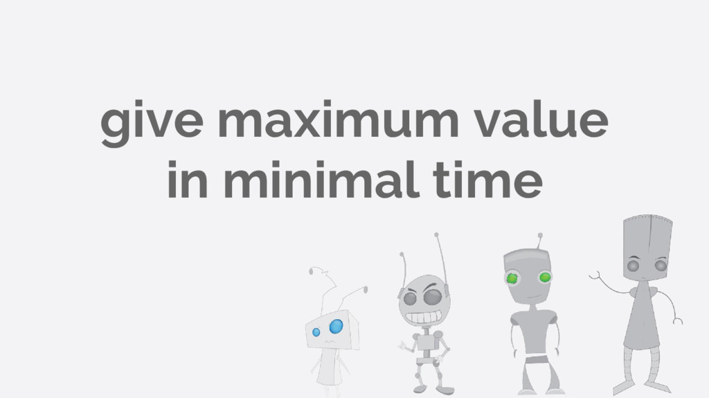 give maximum value in minimal time