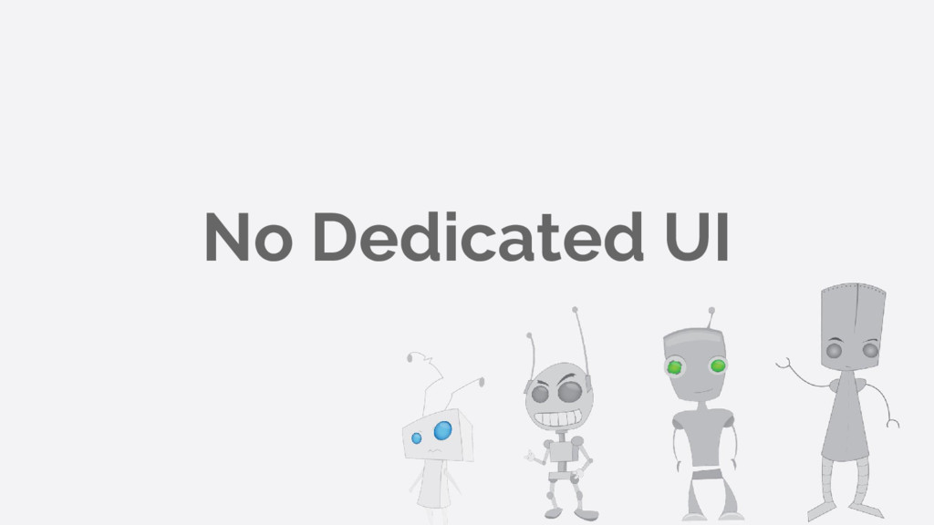 No Dedicated UI