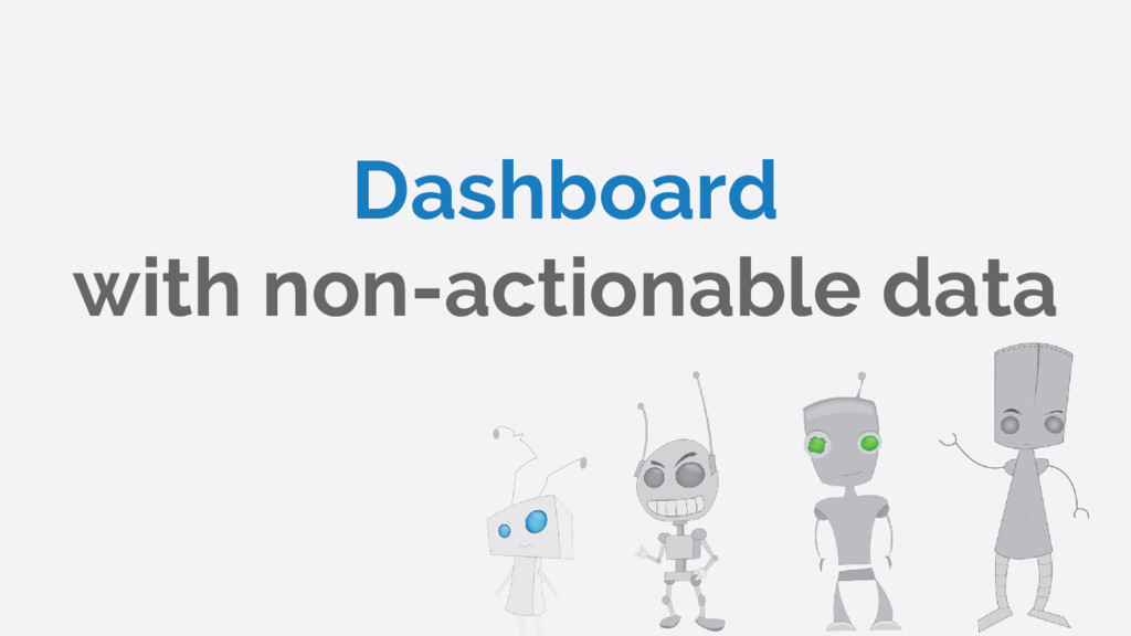 Dashboard with non-actionable data