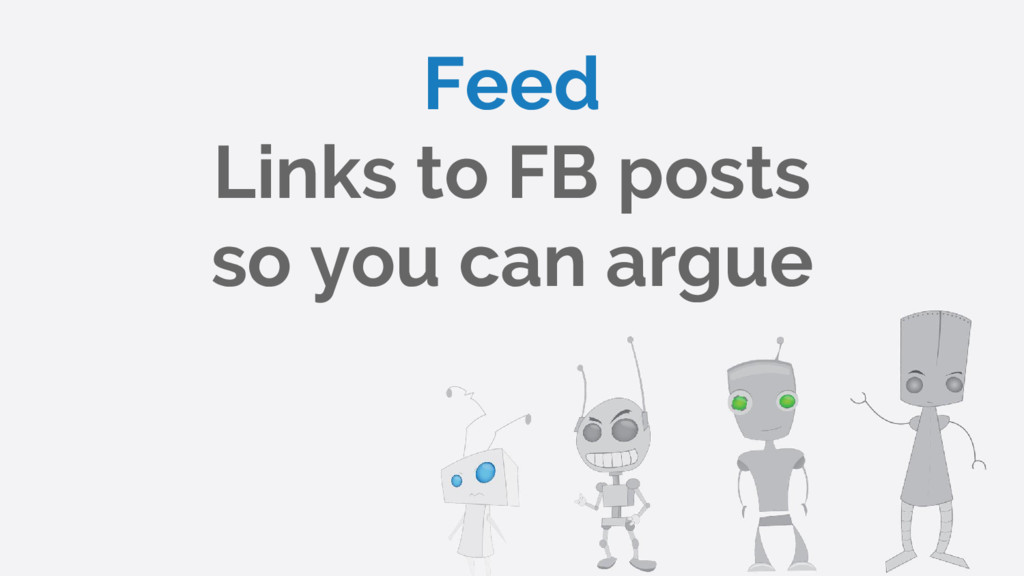Feed Links to FB posts so you can argue