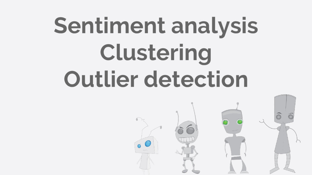 Sentiment analysis Clustering Outlier detection