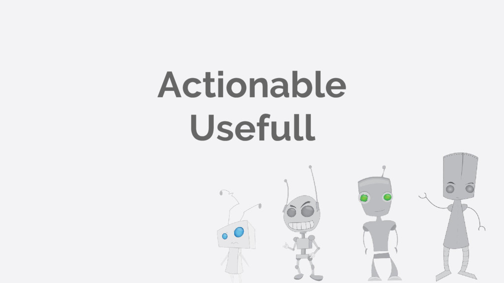 Actionable Usefull