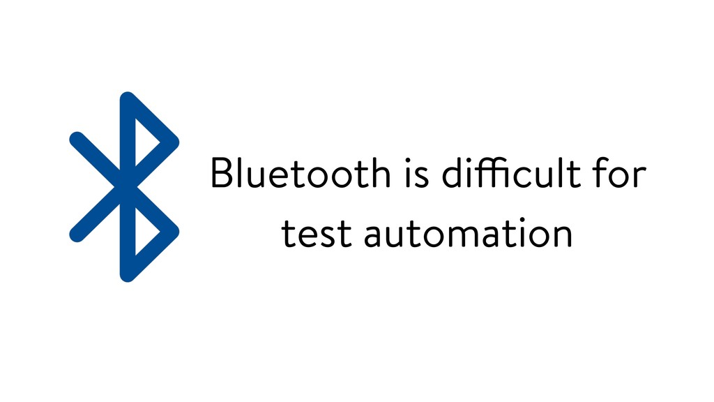 Bluetooth is difficult for test automation